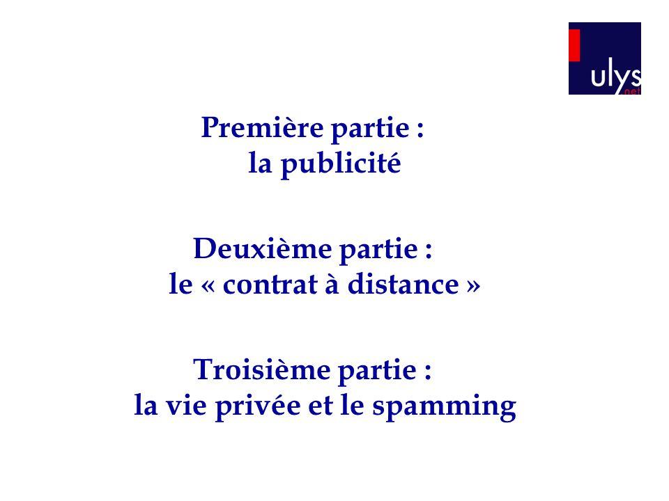 Première partie : la publicité Deuxième partie : le « contrat à distance » Troisième partie : la vie privée et le spamming
