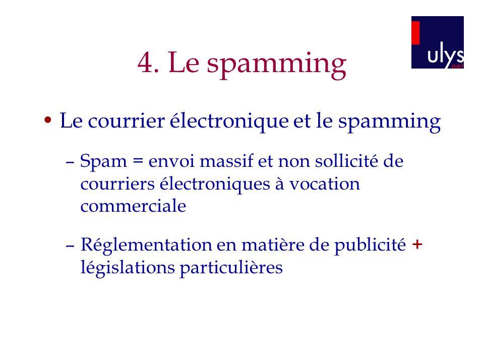 4. Le spamming Le courrier électronique et le spamming –Spam = envoi massif et non sollicité de courriers électroniques à vocation commerciale –Réglem