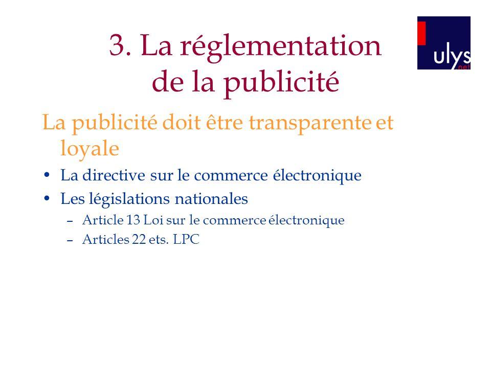 3. La réglementation de la publicité La publicité doit être transparente et loyale La directive sur le commerce électronique Les législations national