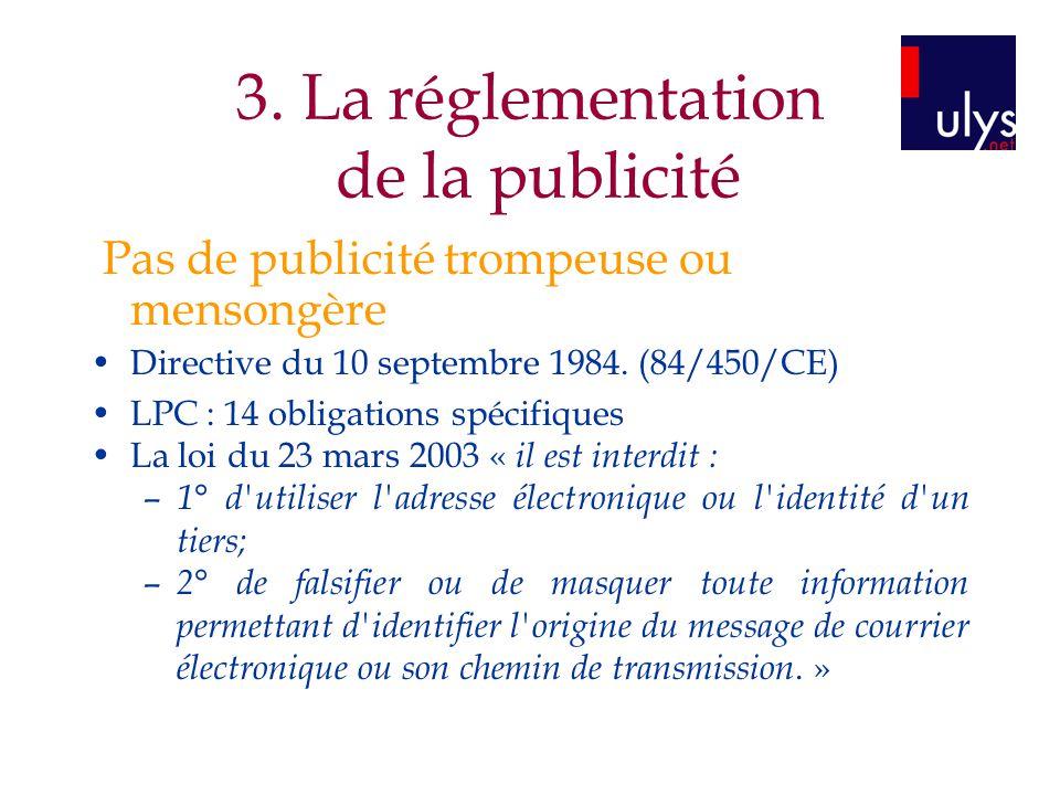 3. La réglementation de la publicité Pas de publicité trompeuse ou mensongère Directive du 10 septembre 1984. (84/450/CE) LPC : 14 obligations spécifi