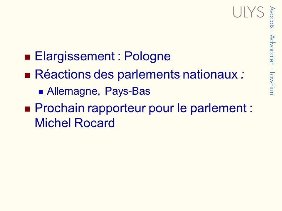 Elargissement : Pologne Réactions des parlements nationaux : Allemagne, Pays-Bas Prochain rapporteur pour le parlement : Michel Rocard
