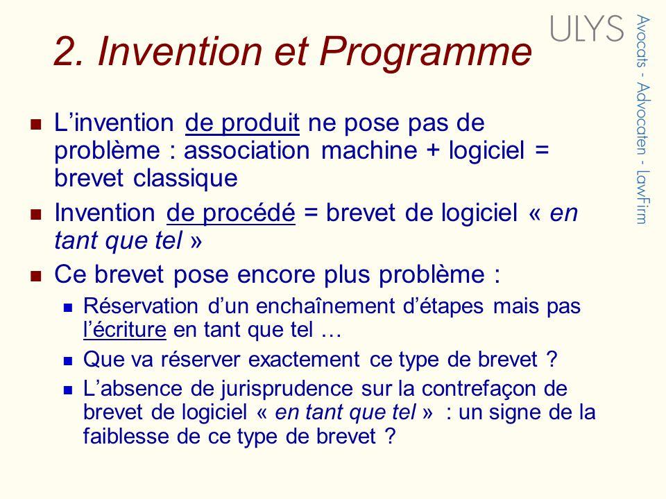 2. Invention et Programme Linvention de produit ne pose pas de problème : association machine + logiciel = brevet classique Invention de procédé = bre