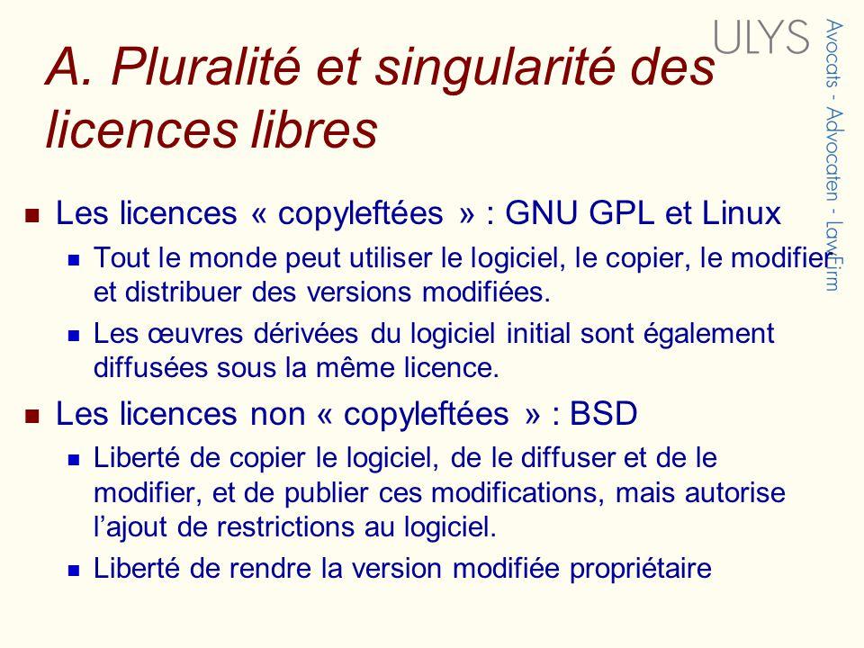 A. Pluralité et singularité des licences libres Les licences « copyleftées » : GNU GPL et Linux Tout le monde peut utiliser le logiciel, le copier, le