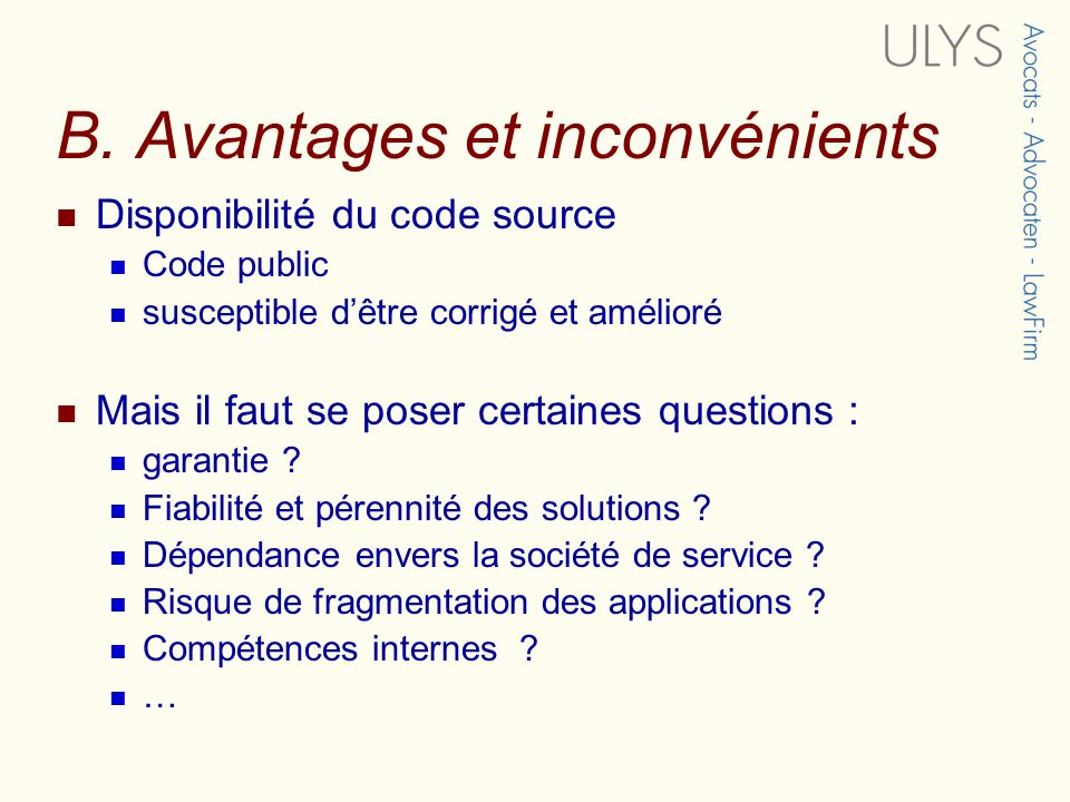 B. Avantages et inconvénients Disponibilité du code source Code public susceptible dêtre corrigé et amélioré Mais il faut se poser certaines questions