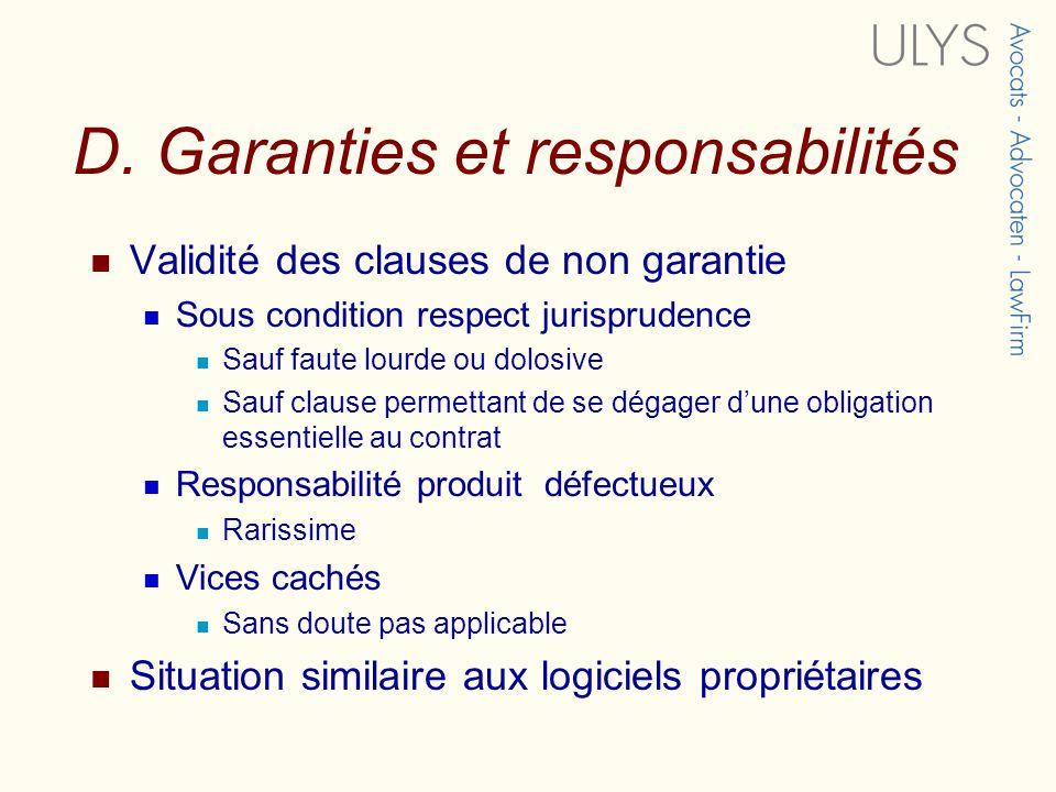D. Garanties et responsabilités Validité des clauses de non garantie Sous condition respect jurisprudence Sauf faute lourde ou dolosive Sauf clause pe