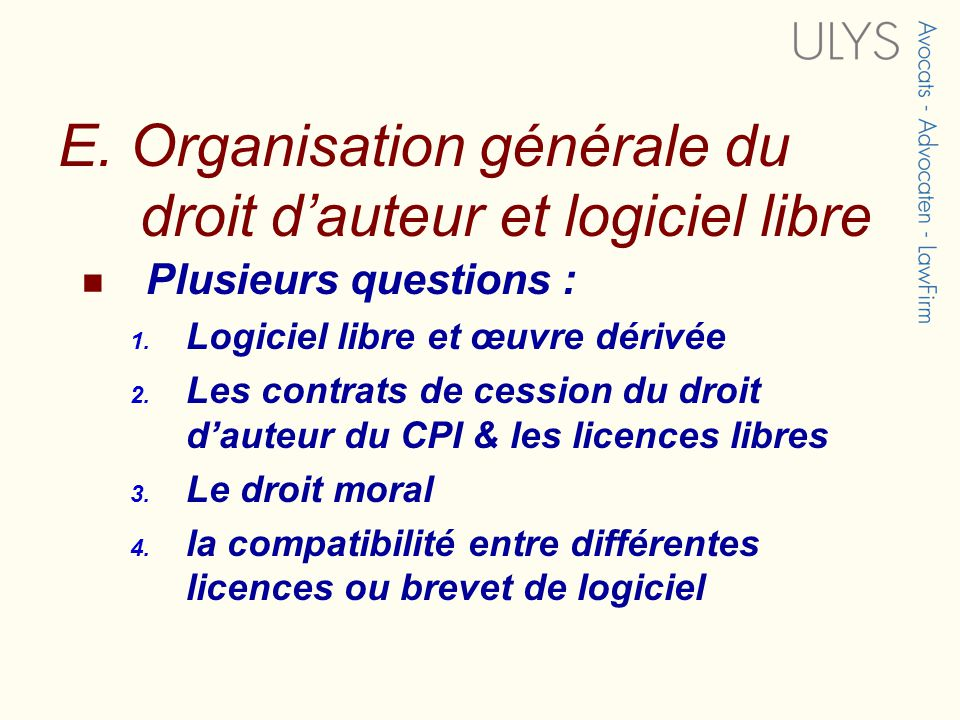 E.Organisation générale du droit dauteur et logiciel libre Plusieurs questions : 1.