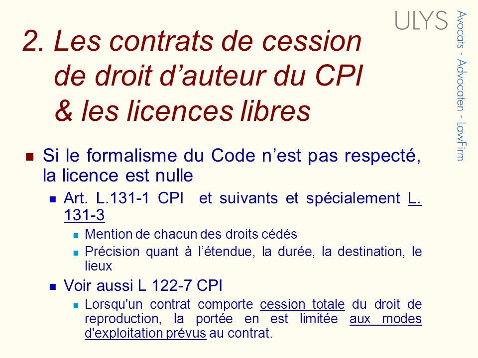 2. Les contrats de cession de droit dauteur du CPI & les licences libres Si le formalisme du Code nest pas respecté, la licence est nulle Art. L.131-1
