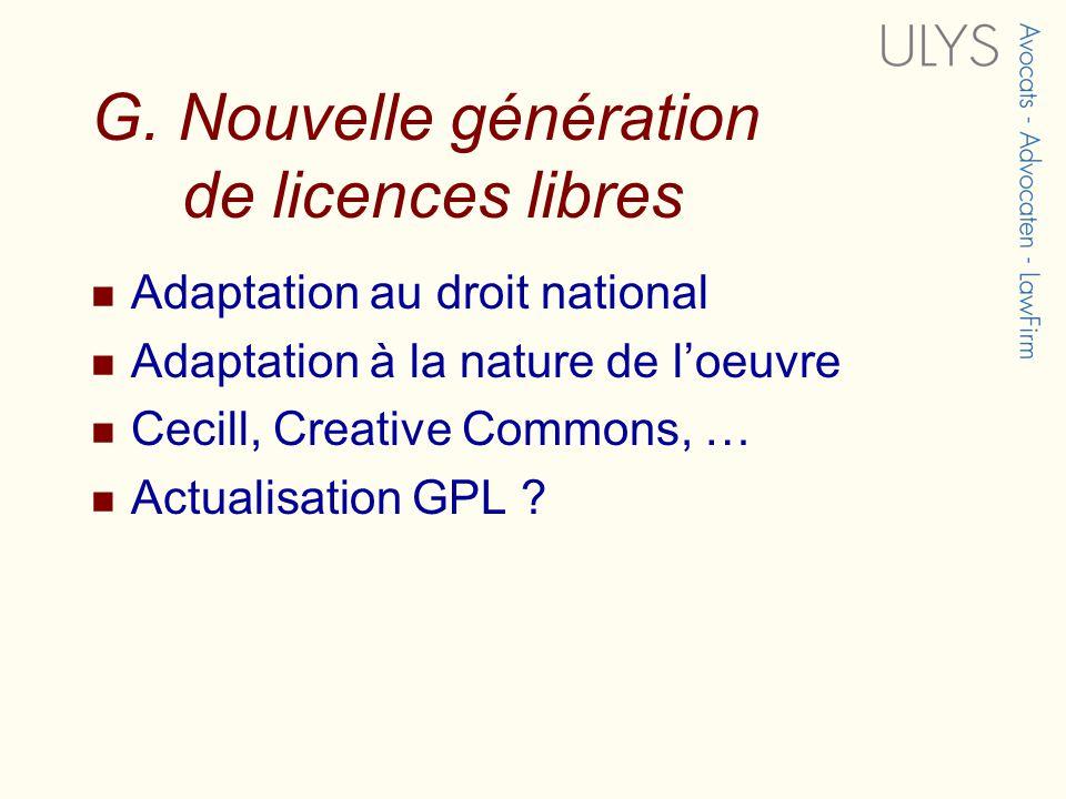 G. Nouvelle génération de licences libres Adaptation au droit national Adaptation à la nature de loeuvre Cecill, Creative Commons, … Actualisation GPL