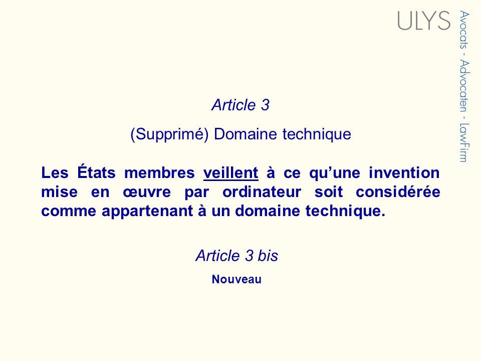 Article 3 (Supprimé) Domaine technique Les États membres veillent à ce quune invention mise en œuvre par ordinateur soit considérée comme appartenant à un domaine technique.