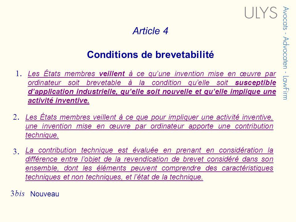 Article 4 Conditions de brevetabilité Les États membres veillent à ce quune invention mise en œuvre par ordinateur soit brevetable à la condition quelle soit susceptible dapplication industrielle, quelle soit nouvelle et quelle implique une activité inventive.