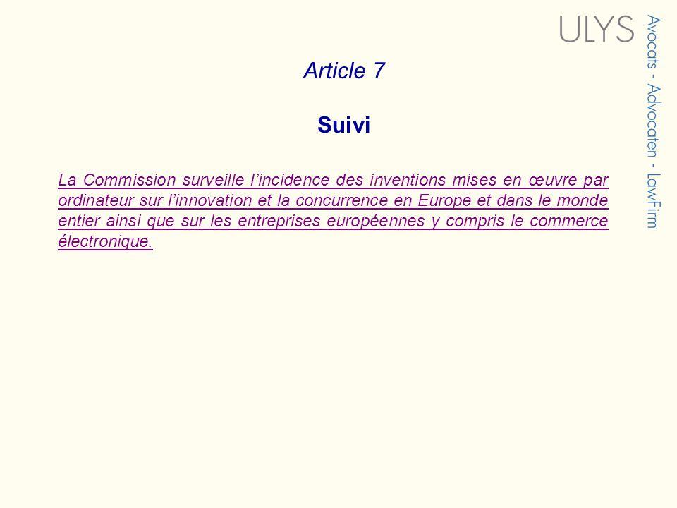 Article 7 Suivi La Commission surveille lincidence des inventions mises en œuvre par ordinateur sur linnovation et la concurrence en Europe et dans le monde entier ainsi que sur les entreprises européennes y compris le commerce électronique.
