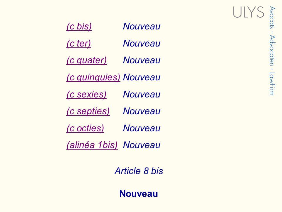 (c bis)(c bis)Nouveau (c ter)(c ter)Nouveau (c quater)(c quater)Nouveau (c quinquies)(c quinquies)Nouveau (c sexies)(c sexies)Nouveau (c septies)(c septies)Nouveau (c octies)(c octies)Nouveau (alinéa 1bis)(alinéa 1bis)Nouveau Article 8 bis Nouveau