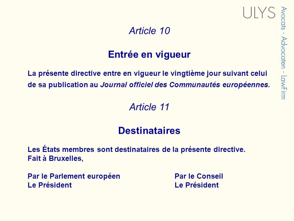 Article 10 Entrée en vigueur La présente directive entre en vigueur le vingtième jour suivant celui de sa publication au Journal officiel des Communautés européennes.