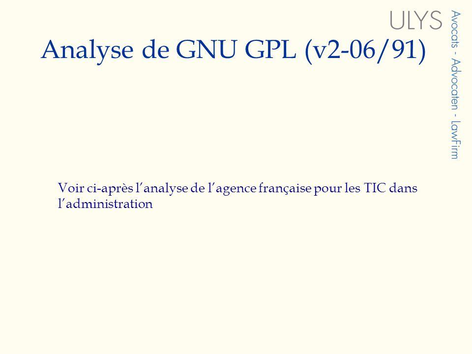 Analyse de GNU GPL (v2-06/91) Voir ci-après lanalyse de lagence française pour les TIC dans ladministration