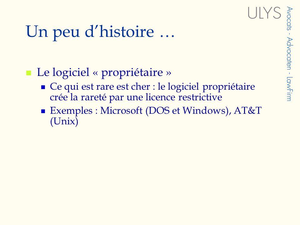 Un peu dhistoire … Lapparition du logiciel « libre » grâce à la conjonction de plusieurs éléments : Le développement de linternet ; le mouvement coopératif qui sy associe ; le standard libre HTML Limprimante défectueuse de Richard Stallman ; la création de la Free software foundation ; le projet GNU ( GNU is not Unix ) Le génie de Linus Torvald (Linux) Le rapprochement GNU/Linux La radicalisation avec la GPL ( General Public License ) et la LGPL ( Lesser GPL )