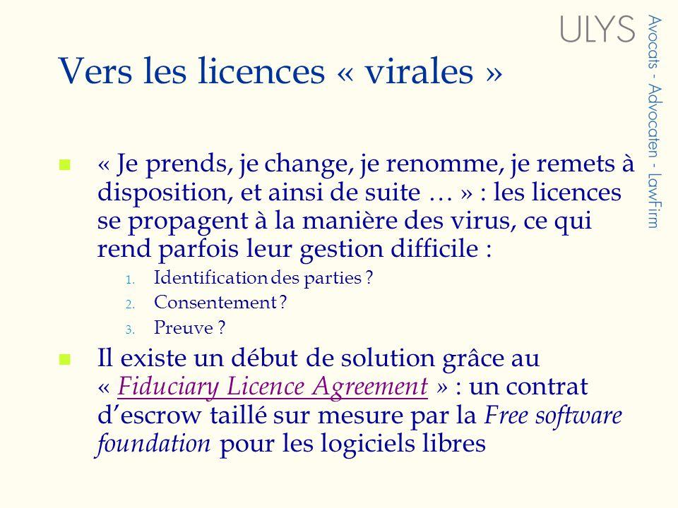 Vers les licences « virales » « Je prends, je change, je renomme, je remets à disposition, et ainsi de suite … » : les licences se propagent à la manière des virus, ce qui rend parfois leur gestion difficile : 1.