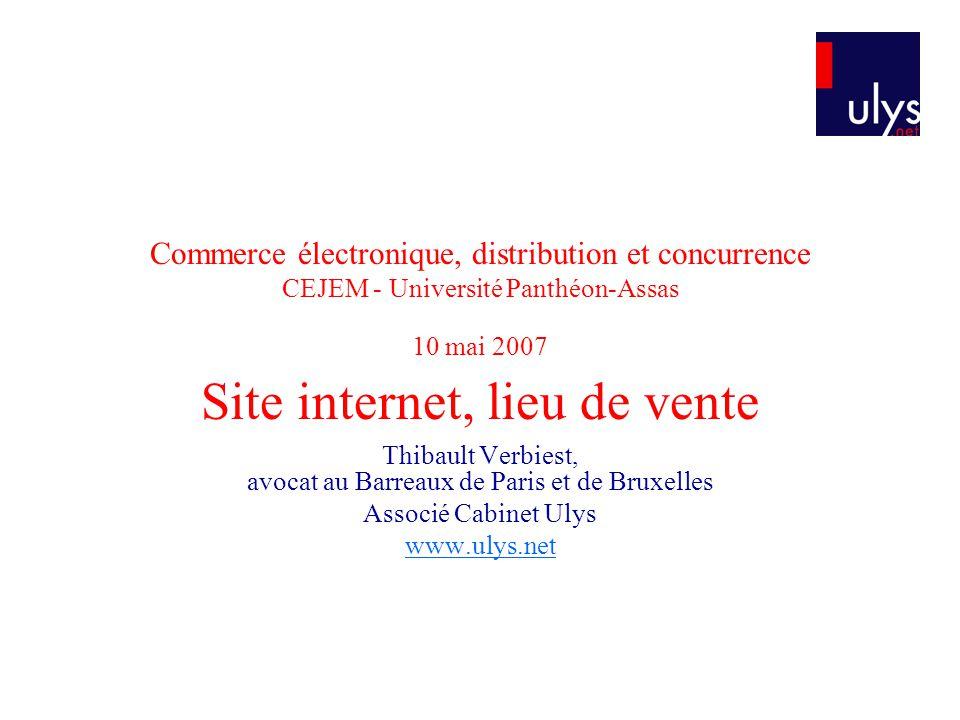 Commerce électronique, distribution et concurrence CEJEM - Université Panthéon-Assas 10 mai 2007 Site internet, lieu de vente Thibault Verbiest, avoca