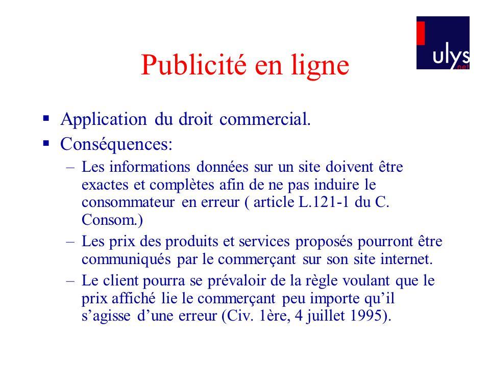 Publicité en ligne Application du droit commercial. Conséquences: –Les informations données sur un site doivent être exactes et complètes afin de ne p