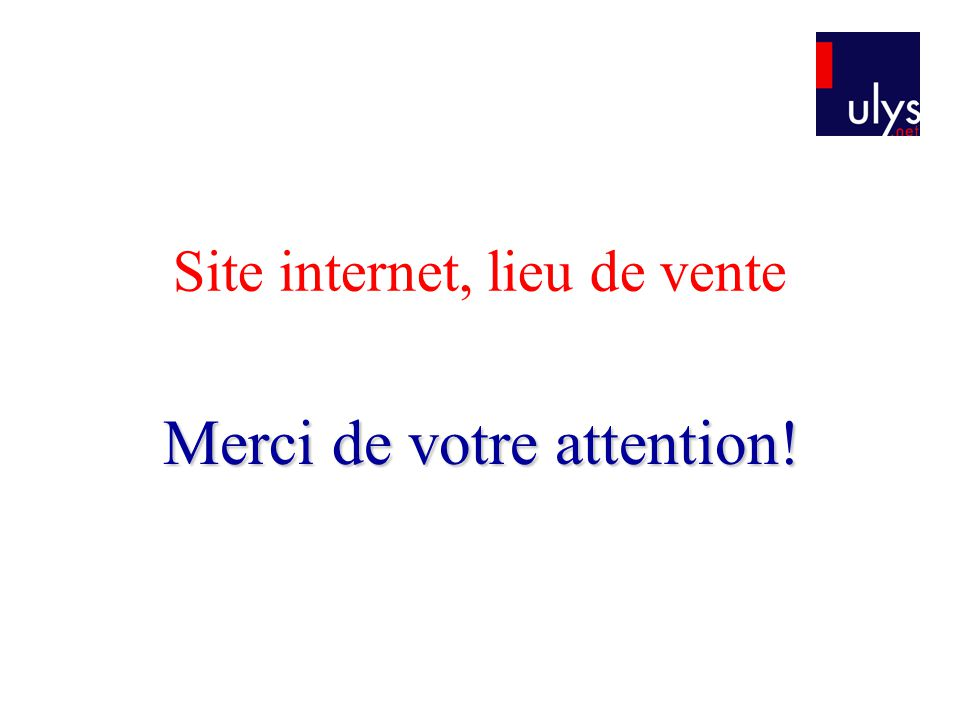 Site internet, lieu de vente Merci de votre attention!