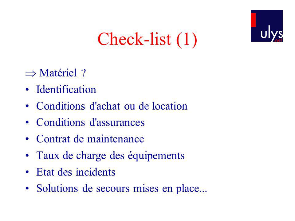 Check-list (1) Matériel ? Identification Conditions d'achat ou de location Conditions d'assurances Contrat de maintenance Taux de charge des équipemen
