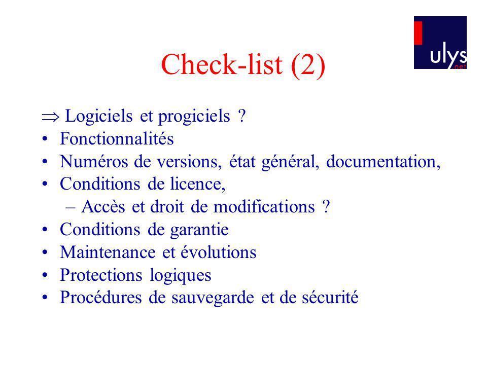 Check-list (2) Logiciels et progiciels ? Fonctionnalités Numéros de versions, état général, documentation, Conditions de licence, –Accès et droit de m