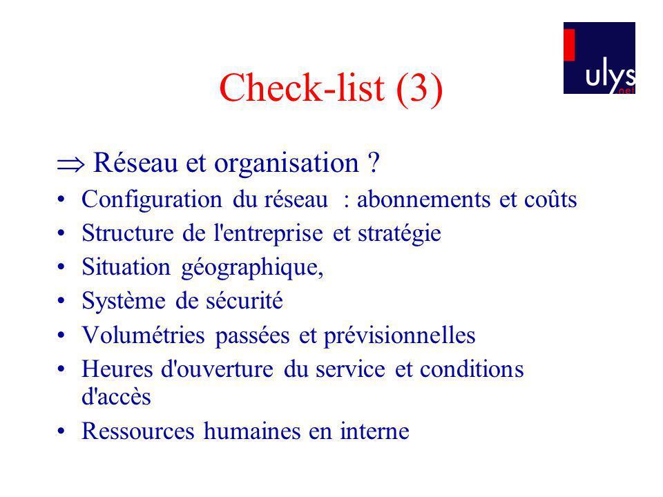 Check-list (3) Réseau et organisation ? Configuration du réseau : abonnements et coûts Structure de l'entreprise et stratégie Situation géographique,