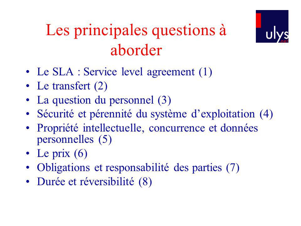 Les principales questions à aborder Le SLA : Service level agreement (1) Le transfert (2) La question du personnel (3) Sécurité et pérennité du systèm