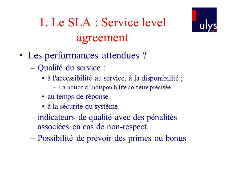 1.Le SLA : Service level agreement Les performances attendues .