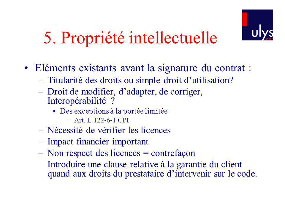 5. Propriété intellectuelle Eléments existants avant la signature du contrat : –Titularité des droits ou simple droit dutilisation? –Droit de modifier