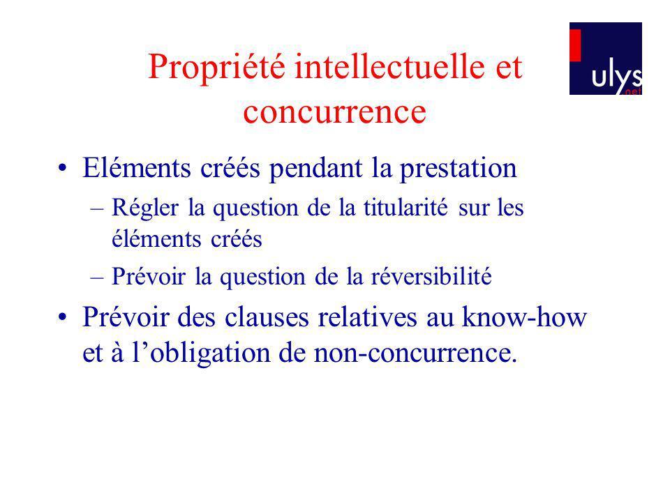 Propriété intellectuelle et concurrence Eléments créés pendant la prestation –Régler la question de la titularité sur les éléments créés –Prévoir la q