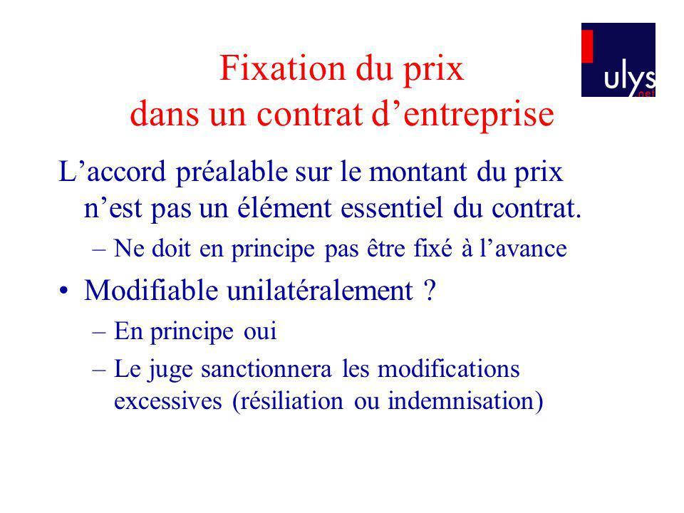 Fixation du prix dans un contrat dentreprise Laccord préalable sur le montant du prix nest pas un élément essentiel du contrat. –Ne doit en principe p