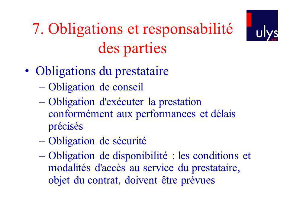7. Obligations et responsabilité des parties Obligations du prestataire –Obligation de conseil –Obligation d'exécuter la prestation conformément aux p
