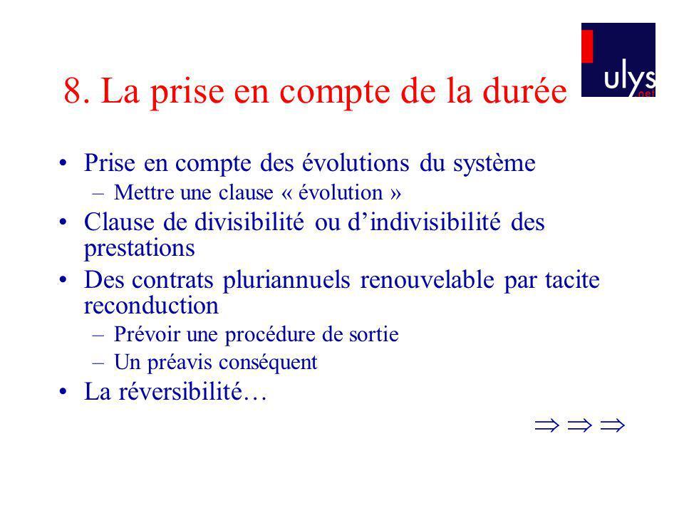 8. La prise en compte de la durée Prise en compte des évolutions du système –Mettre une clause « évolution » Clause de divisibilité ou dindivisibilité