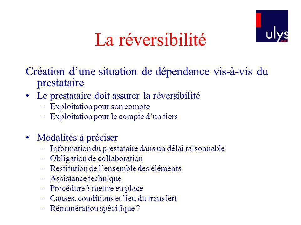 La réversibilité Création dune situation de dépendance vis-à-vis du prestataire Le prestataire doit assurer la réversibilité –Exploitation pour son co