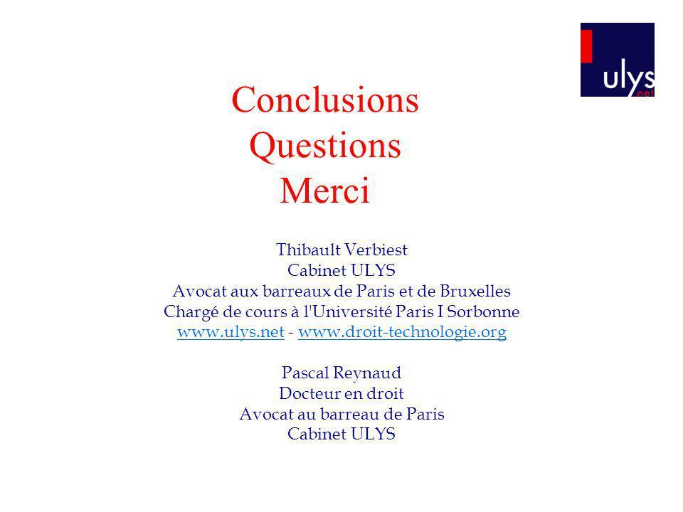 Conclusions Questions Merci Thibault Verbiest Cabinet ULYS Avocat aux barreaux de Paris et de Bruxelles Chargé de cours à l'Université Paris I Sorbonn