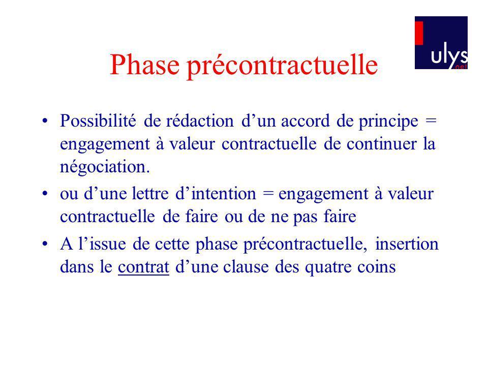 Phase précontractuelle Possibilité de rédaction dun accord de principe = engagement à valeur contractuelle de continuer la négociation. ou dune lettre