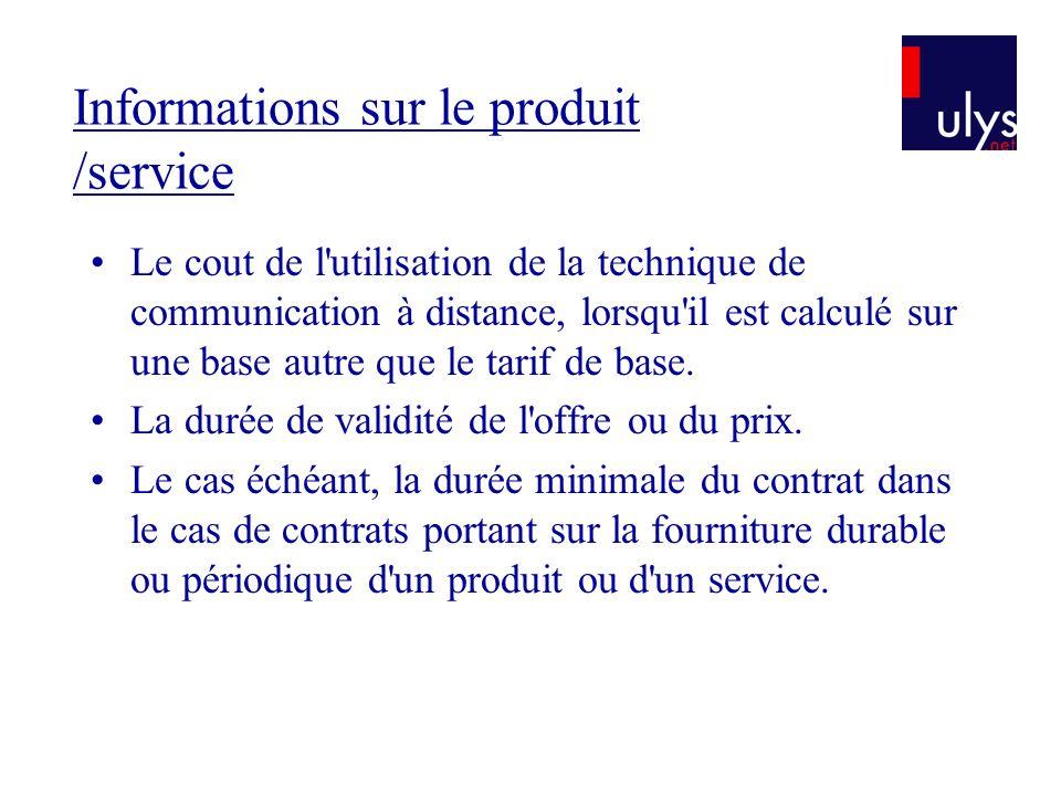 Informations sur le produit /service Le cout de l'utilisation de la technique de communication à distance, lorsqu'il est calculé sur une base autre qu