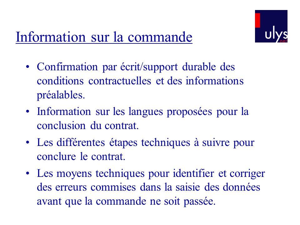 Information sur la commande Confirmation par écrit/support durable des conditions contractuelles et des informations préalables. Information sur les l