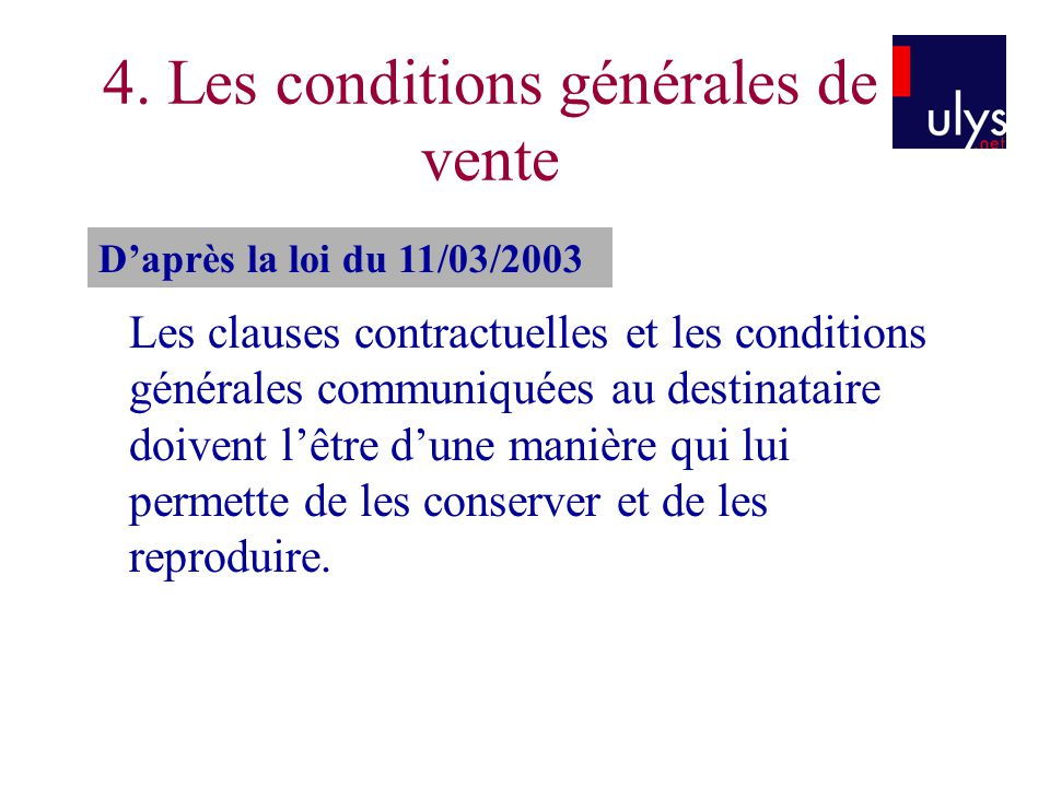 4. Les conditions générales de vente Les clauses contractuelles et les conditions générales communiquées au destinataire doivent lêtre dune manière qu