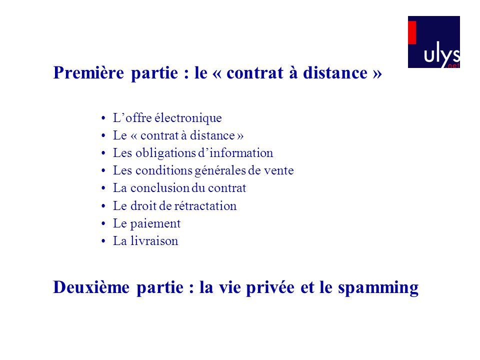 Première partie : le « contrat à distance » Loffre électronique Le « contrat à distance » Les obligations dinformation Les conditions générales de ven