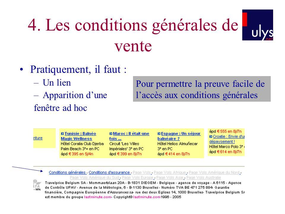 4. Les conditions générales de vente Pratiquement, il faut : –Un lien –Apparition dune fenêtre ad hoc Pour permettre la preuve facile de laccès aux co