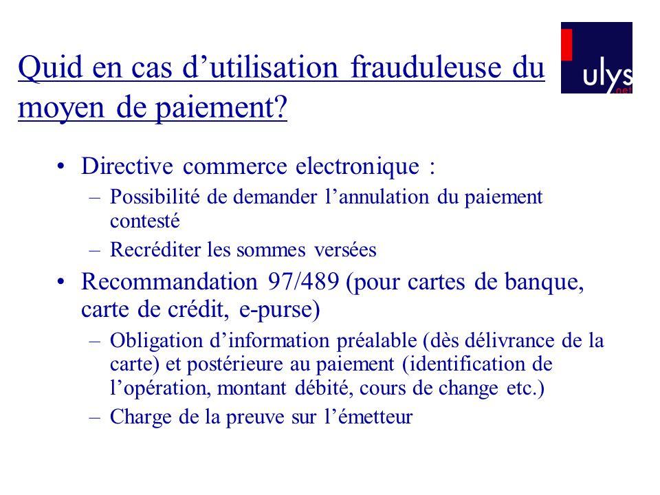 Quid en cas dutilisation frauduleuse du moyen de paiement? Directive commerce electronique : –Possibilité de demander lannulation du paiement contesté