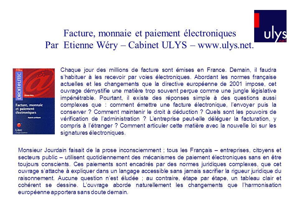 Facture, monnaie et paiement électroniques Par Etienne Wéry – Cabinet ULYS – www.ulys.net. Chaque jour des millions de facture sont émises en France.
