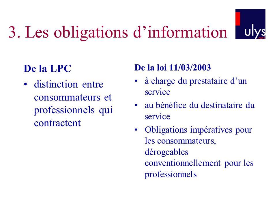 3. Les obligations dinformation De la LPC distinction entre consommateurs et professionnels qui contractent De la loi 11/03/2003 à charge du prestatai