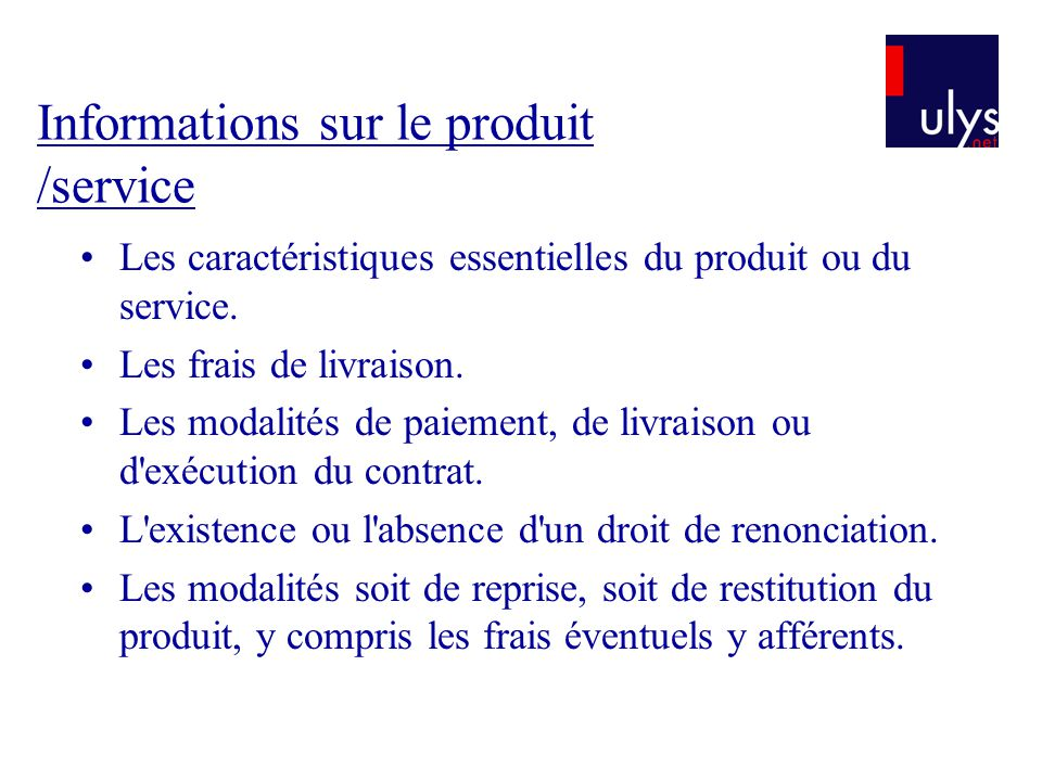 Informations sur le produit /service Les caractéristiques essentielles du produit ou du service. Les frais de livraison. Les modalités de paiement, de