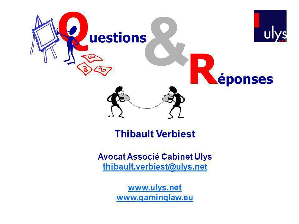 Thibault Verbiest Avocat Associé Cabinet Ulys thibault.verbiest@ulys.net www.ulys.net www.gaminglaw.eu Q uestions & R éponses