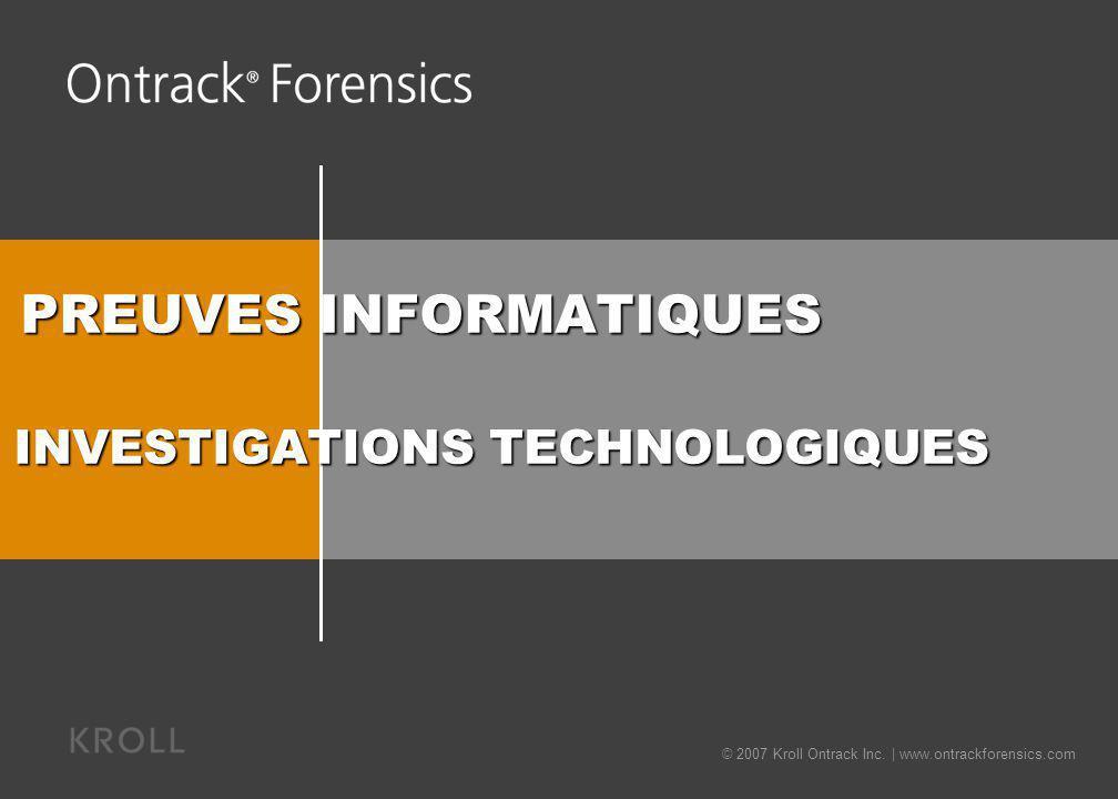 © 2007 Kroll Ontrack Inc. | www.ontrackforensics.com PREUVES INFORMATIQUES INVESTIGATIONS TECHNOLOGIQUES