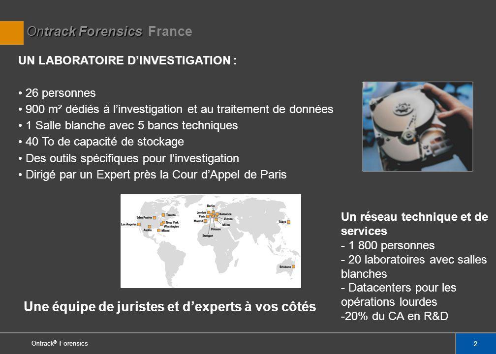 2 Ontrack ® Forensics Ontrack Forensics Ontrack Forensics France UN LABORATOIRE DINVESTIGATION : 26 personnes 900 m² dédiés à linvestigation et au tra