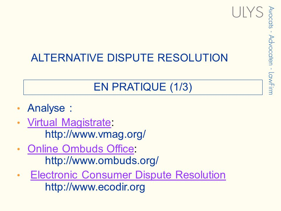 3 TITRE EN PRATIQUE (1/3) ALTERNATIVE DISPUTE RESOLUTION Analyse : Virtual Magistrate: http://www.vmag.org/Virtual Magistrate Online Ombuds Office: http://www.ombuds.org/Online Ombuds Office Electronic Consumer Dispute Resolution http://www.ecodir.orgElectronic Consumer Dispute Resolution