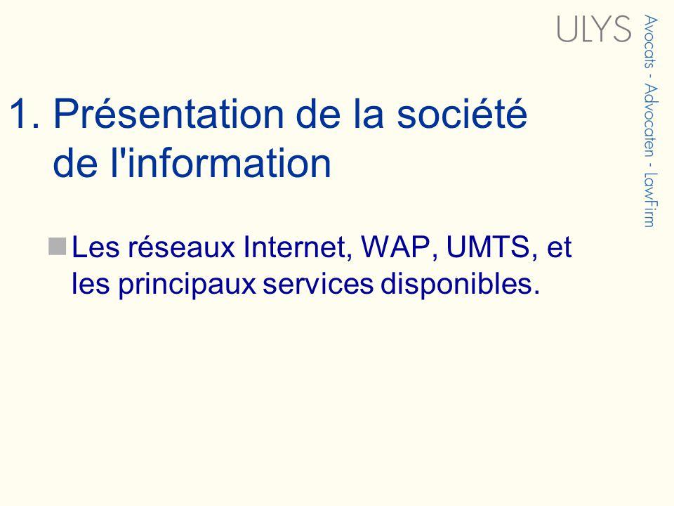 1. Présentation de la société de l'information Les réseaux Internet, WAP, UMTS, et les principaux services disponibles.